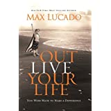 Outlive Your Life: You Were Made to Make A Differenceby Max Lucado
