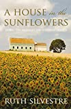 img - for HOUSE IN THE SUNFLOWERS (Sunflower Trilogy) by Ruth Silvestre (12-Jul-2010) Paperback book / textbook / text book