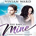 The Baby Is Mine: BWWM Pregnancy Romance Audiobook by Vivian Ward Narrated by Sophia Lovegood