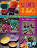 cover of Sculpted Threads: Artful Brooches, Earrings, and More (That Patchwork Place): Artful Brooches, Earrings, and More (That Patchwork Place)