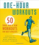 img - for One-Hour Workouts: 50 Swim, Bike, and Run Workouts for Busy Athletes book / textbook / text book