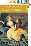 Notorious Royal Marriages: A Juicy Jo...