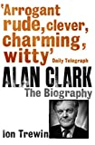 Alan Clark: The Biography (0753827069) by Trewin, Ion