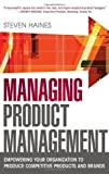 img - for Managing Product Management: Empowering Your Organization to Produce Competitive Products and Brands by Steven Haines (2011-10-10) book / textbook / text book