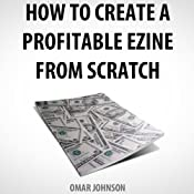 How to Create a Profitable Ezine from Scratch | [Omar Johnson]