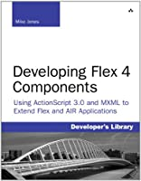 Developing Flex 4 Components: Using ActionScript & MXML to Extend Flex and AIR Applications ebook download