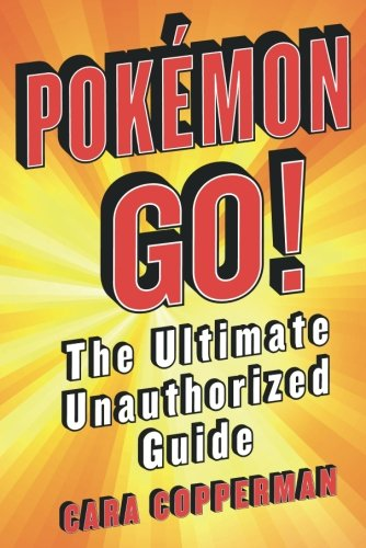 Pokémon GO! : The Ultimate Unauthorized Guide