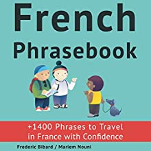 French Phrasebook: +1400 French Phrases to Travel in France with Confidence! | Livre audio Auteur(s) : Frederic Bibard Narrateur(s) : Frederic Bibard, Mariem Nouni
