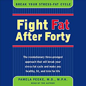 Fight Fat After Forty: Break the Stress-Fat Cycle | [Pamela Peeke]