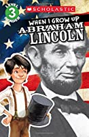 Scholastic Reader Level 3: When I Grow Up: Abraham Lincoln