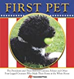 First Pet: The Presidents and Their Beloved Canines, Felines and Other Four-legged Creatures Who Made Their Homes at the White House (0984192700) by Associated Press