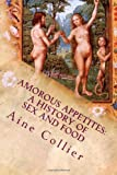 Search : Amorous Appetites: A History Of Sex and Food