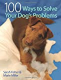 Sarah Fisher 100 Ways to Solve Your Dog's Problems