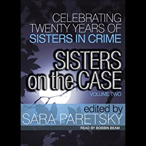 Sisters on the Case - Volume Two | [Sara Paretsky, Sue Henry, Rochelle Krich, Susan Dunlap, P. M. Carlson, Libby Fischer Hellmann, Linda Grant]