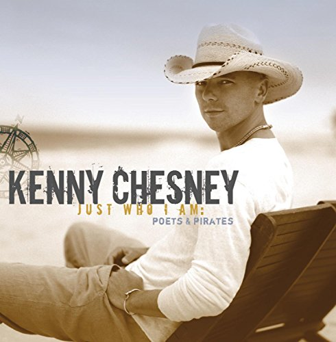 KENNY CHESNEY - Just Who I Am Poets & Pirates - Zortam Music