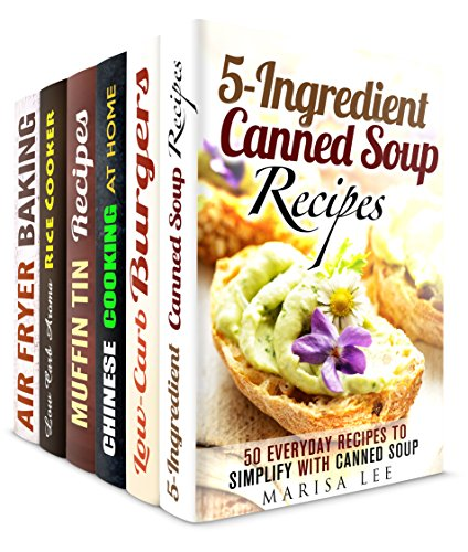 Cooking Creativity Box Set (6 in 1): Canned Soups, Low Carb Burgers, Chinese Recipes, Muffin Tin Meals, Aroma Rice Cooker, Air Fryer to Try and Enjoy (Special Appliances Recipes) by Marisa Lee, Brittany Lewis, Tina Zhang, Melissa Hendricks, Emma Melton, Thelma Barnes