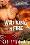 Walking in Fire