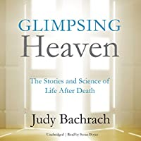 Glimpsing Heaven: The Stories and Science of Life after Death (       UNABRIDGED) by Judy Bachrach Narrated by Susan Boyce