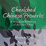 Cherished Chinese Proverbs: A Bilingual Retelling of Ancient Tales | Hongchen Wang
