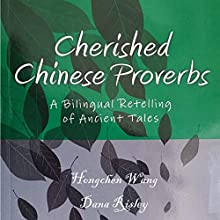 Cherished Chinese Proverbs: A Bilingual Retelling of Ancient Tales (       UNABRIDGED) by Hongchen Wang Narrated by Dana R. Risley