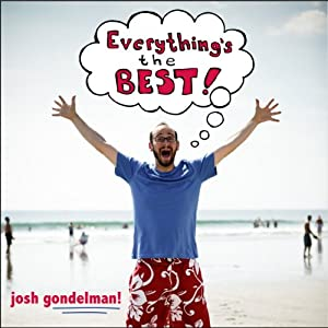 Everything's the Best! | [Josh Gondelman]