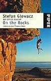 On the Rocks: Leben an den Fingerspitzen - Stefan Glowacz, Ulrich Klenner