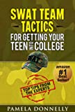 SWAT Team Tactics For Getting Your Teen Into College