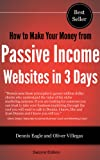 How to Make Your Money from Passive Income Websites in 3 Days (How to Make Money Making Websites in 3 Days Book 1)