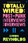 Totally Wired: Postpunk Interviews an...
