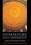 Interpreting Late Antiquity: Essays on the Postclassical World