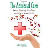 The Accidental Carer: 100 Tips for Meeting the Challenges When Caring for a Stroke Survivorby Nicole Banerji