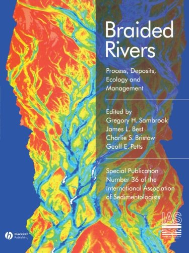 Braided Rivers: Process, Deposits, Ecology and Management (Special Publication 36 of the IAS) (International Association of Sedimentologists Series)