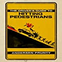 The Driver's Guide to Hitting Pedestrians (       UNABRIDGED) by Andersen Prunty Narrated by Andersen Prunty