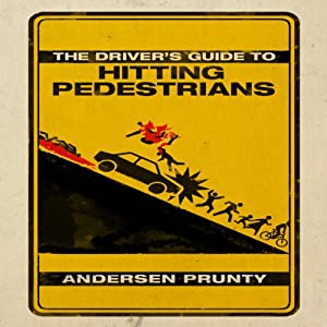 The Driver's Guide to Hitting Pedestrians | [Andersen Prunty]
