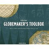 A Renaissance Globemaker's Toolbox: Johannes Schöner and the Revolution of Modern Science 1475-1550