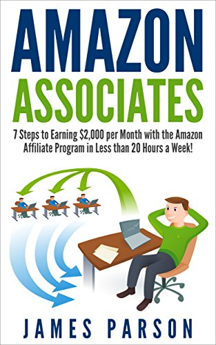 Amazon Associates: 7 Steps to Earning $2,000 per Month through the Amazon Affiliate Program in Less than 20 Hours a Week! (Amazon Associates – Amazon Associates … for Beginners – Niche Website – Amazon)