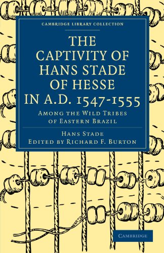 The Captivity of Hans Stade of Hesse in A. D. 1547-1555, Among the Wild Tribes of Eastern Brazil (Cambridge Library Collection - Hakluyt First Series)