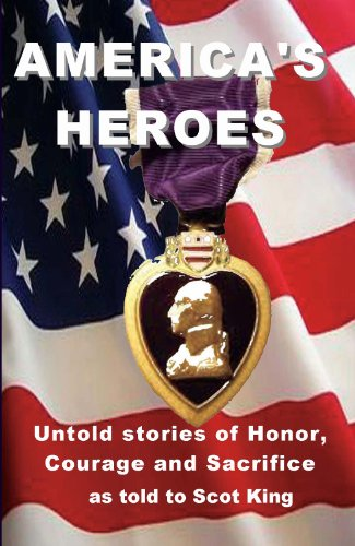 Book: America's Heroes - Untold Stories of Honor, Courage and Sacrifice by Scot King, J. Jackson Owensby, J.D, Tynan