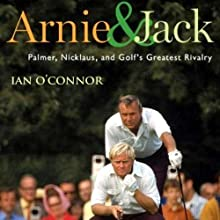Arnie & Jack: Palmer, Nicklaus, and Golf's Greatest Rivalry (       UNABRIDGED) by Ian O' Connor Narrated by Alpha Trivette