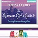 The Awesome Girl's Guide to Dating Extraordinary Men (       UNABRIDGED) by Ernessa Carter Narrated by Janina Edwards