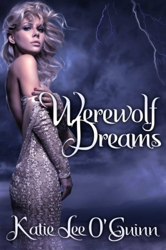 Werewolf Dreams Book #1 in the Taming the Wolf Series (Book 1 in the Taming The Wolf Series) by Katie Lee O'Guinn