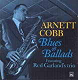 Arnett Cobb. Blues & Ballads. Featuring Red Garland s trio