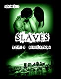 Slaves, Tome 3 : R�v�lation