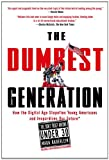 The Dumbest Generation: How the Digital Age Stupefies Young Americans and Jeopardizes Our Future by Mark Bauerlein