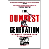 The Dumbest Generation: How the Digital Age Stupefies Young Americans and Jeopardizes Our Future(Or, Don't Trust Anyone Under 30)by Mark Bauerlein