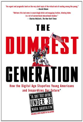 The Dumbest Generation: How the Digital Age Stupefies...