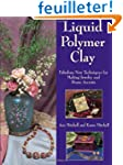 Liquid Polymer Clay: Fabulous New Tec...