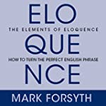 The Elements of Eloquence: Secrets of...