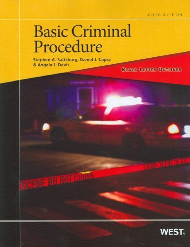 Black Letter Outline on Basic Criminal Procedure, 6th (Black Letter Outlines) by Stephen A. Saltzburg, Daniel J. Capra, Angela Jordan Davis 6th (sixth) Edition [Paperback(2012)]