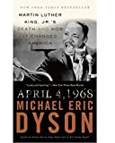 April 4, 1968: Martin Luther King, Jr.'s Death and How it Changed America (0465012868) by Dyson, Michael Eric